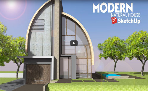 How to create the design of a Modern Natural House with sketchup