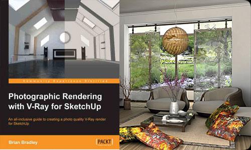 Photographic Rendering with V-Ray for SketchUp – An exclusive book by Brian Bradley
